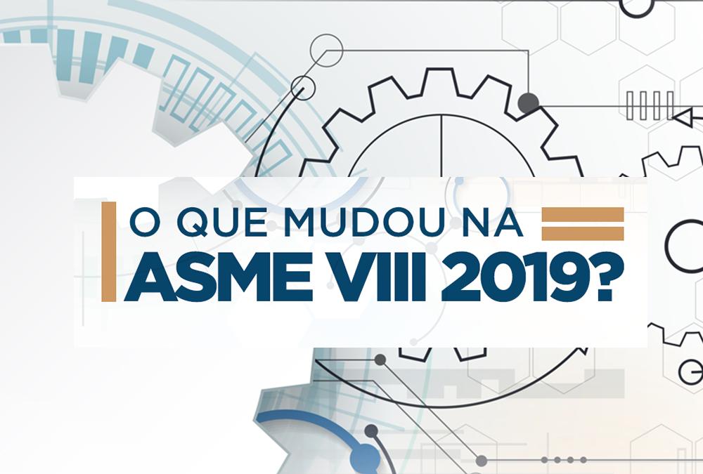 O que mudou na ASME VIII 2019 para a versão anterior?