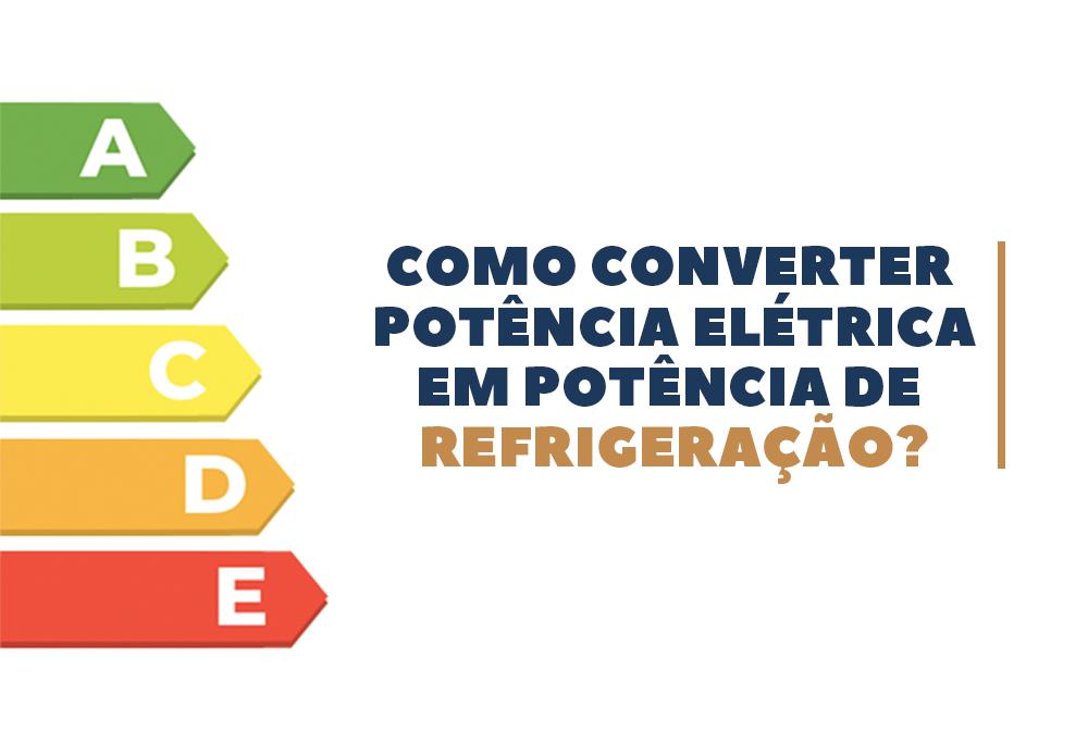 Você sabe como converter potência elétrica em potência de refrigeração?