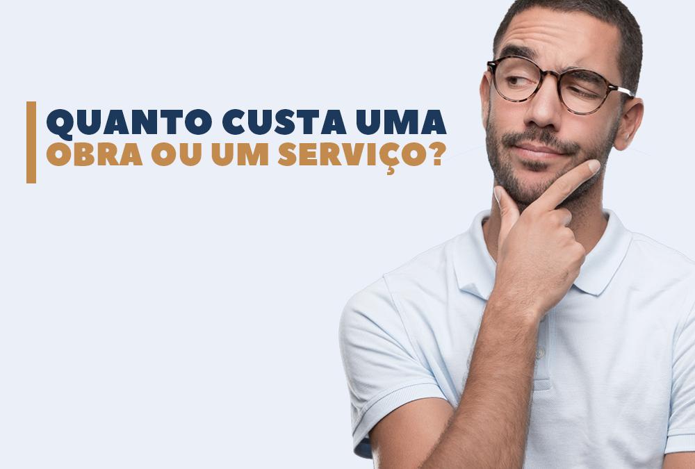 Você sabe quanto custa uma obra ou um serviço?